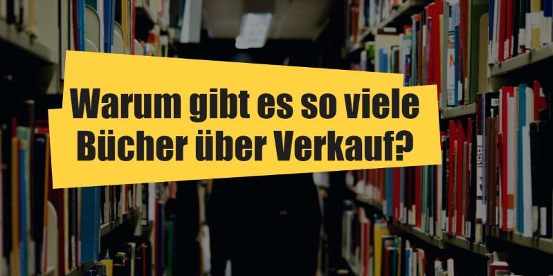 Warum gibt es so viele Bücher über Verkauf?