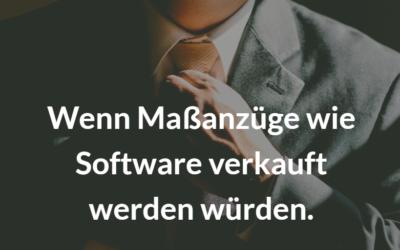 Wenn Maßanzüge wie Software verkauft werden würden.