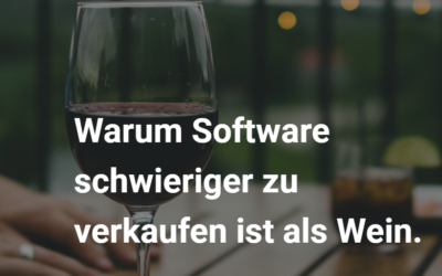 Warum Software schwieriger zu verkaufen ist als Wein