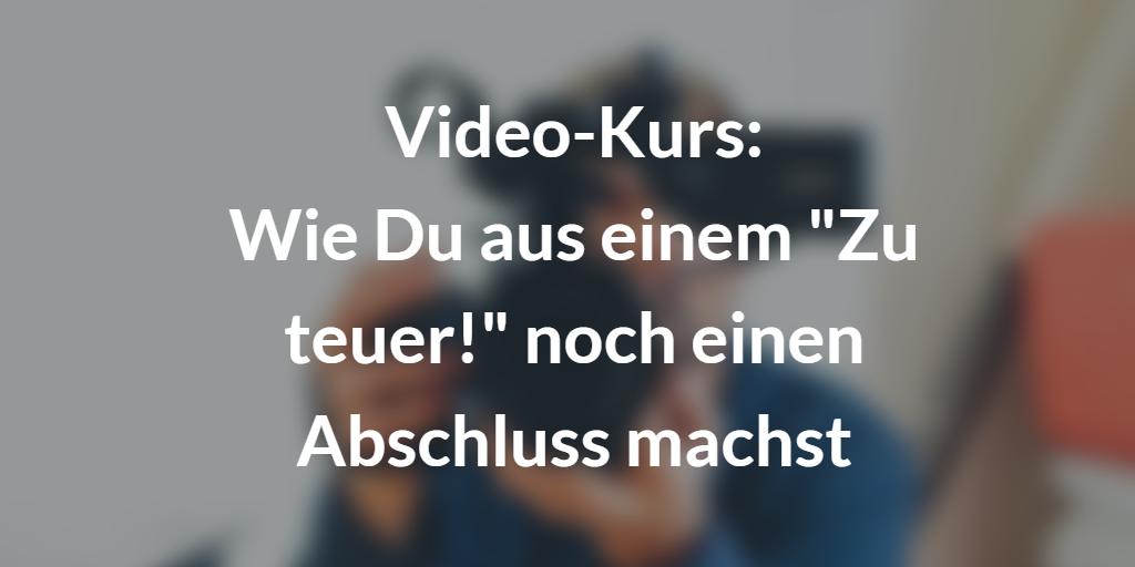 """Video-Kurs: Wie Du aus einem """"Zu teuer!"""" noch einen Abschluss machst."""